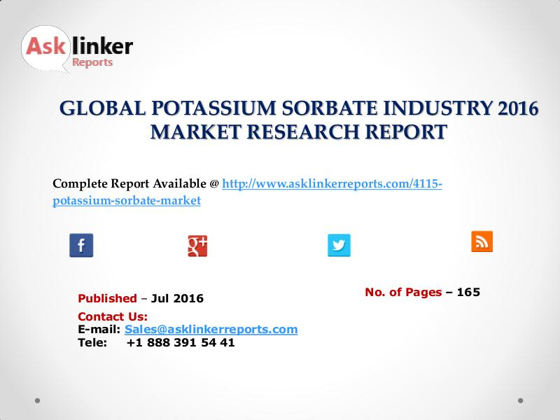 Potassium Sorbate Market Share, Policy, Plan and Forecasts to 2020 Jul. 2016