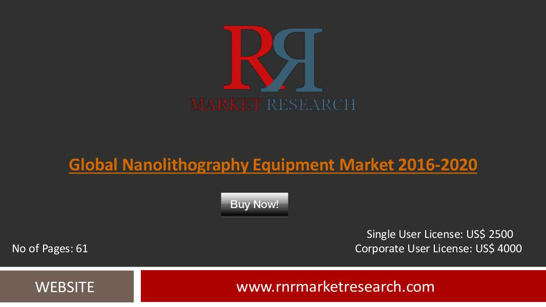 Nanolithography Equipment Market 2016-2020 Global Research Report July 2016