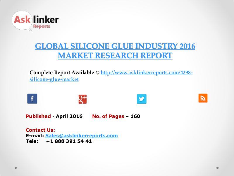 Global Silicone Glue Market 2016-2020 Report April 2016