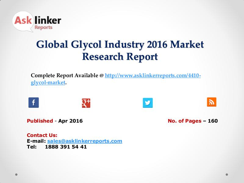 Global Glycol Market Definition, Classification and Application Apr 2016