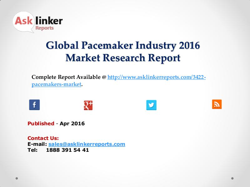 Pacemaker Market 2016 World's Major Regional Industry Condition Apr 2016