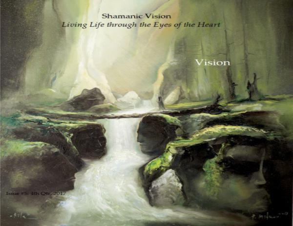 Shamanic Vision: Living Life through the Eyes of the Heart Issue #5: September, 2017