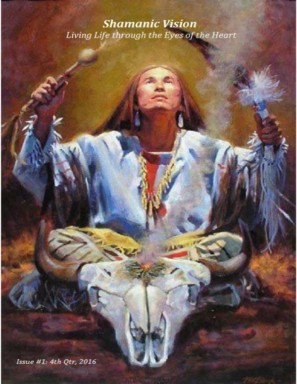 Shamanic Vision: Living Life through the Eyes of the Heart Issue #1, Fall 2016