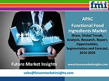 APEC functional food ingredients market to reach US$ 2.85 Bn in 2016