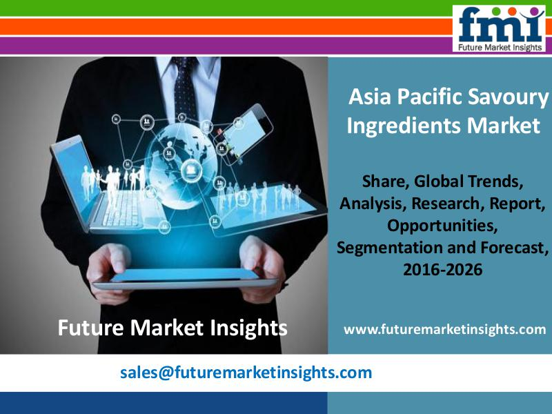 Asia Pacific Savoury Ingredients Market to reach US$ 8.8 Bn by 2026 FMI