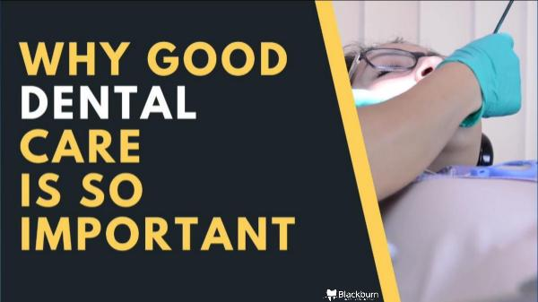 Why good dental care is so important