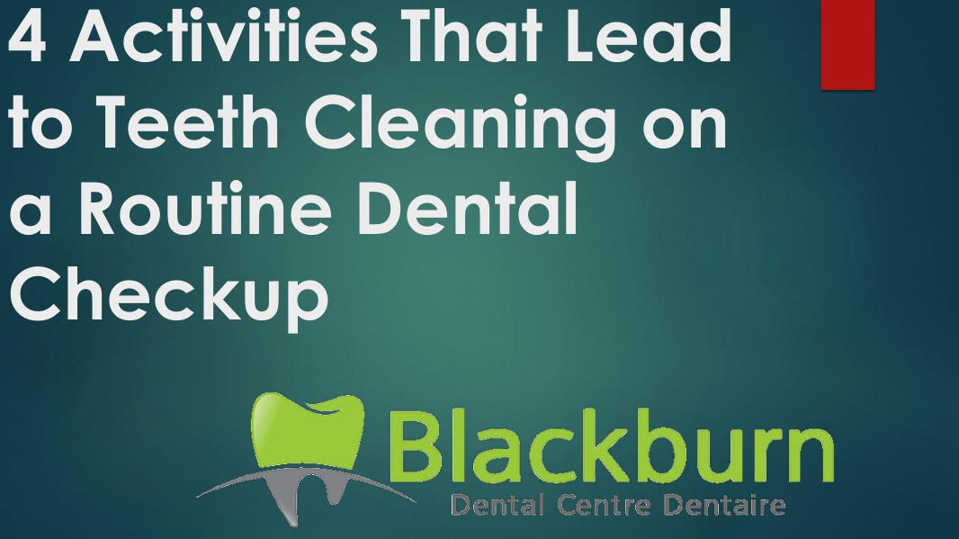 4 Activities That Lead to Teeth Cleaning on a Routine Dental Checkup 4 Activities That Lead to Teeth Cleaning on a Rout