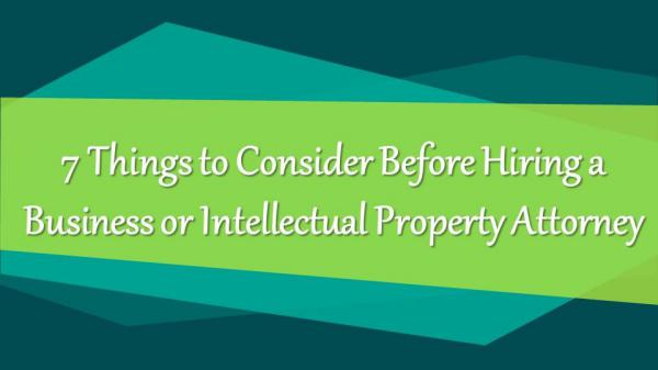 7 Things to Consider Before Hiring a Intellectual Property 7 Things to Consider Before Hiring a Intellectual