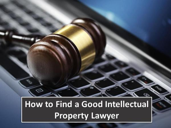 How to Find a Good Intellectual Property Lawyer How to Find a Good Intellectual Property Lawyer
