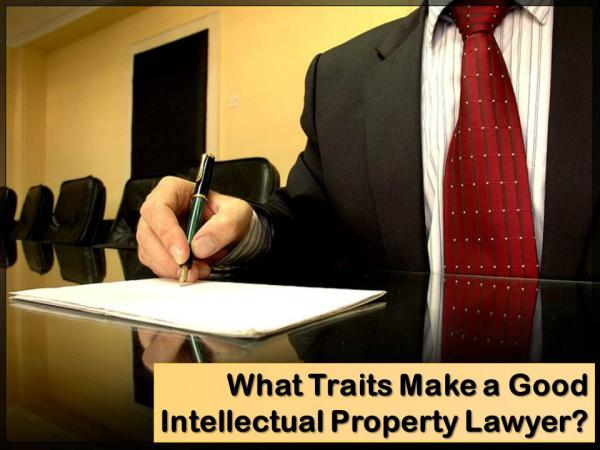 What Traits Make a Good Intellectual Property Lawyer? Traits to Make a Good Intellectual Property Lawyer