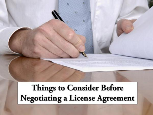 Things to Consider Before Negotiating a License Agreement Negotiating a License Agreement