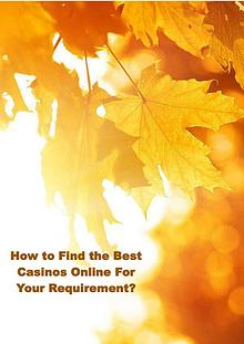 How to Find the Best Casinos Online For Your Requirement?