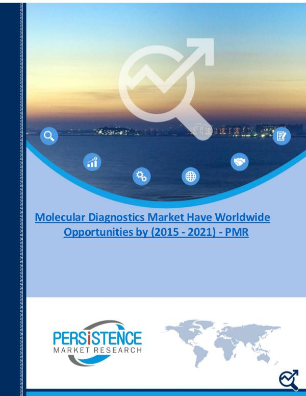Molecular Diagnostics Market Have Worldwide Opportunities by 2021 1