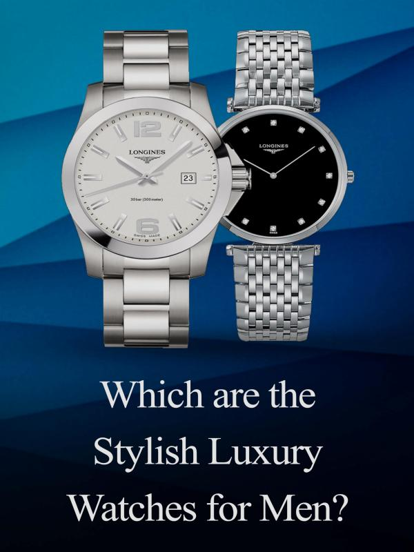Which are the Stylish Luxury Watches for Men? Which are the Stylish Luxury Watches for Men