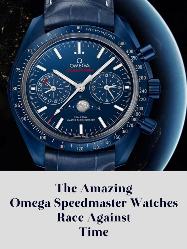 The Amazing Omega Speedmaster Watches Race Against Time The Amazing Omega Speedmaster Watches Race Against