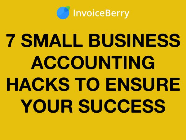 7 Small Business Accounting Hacks for Success
