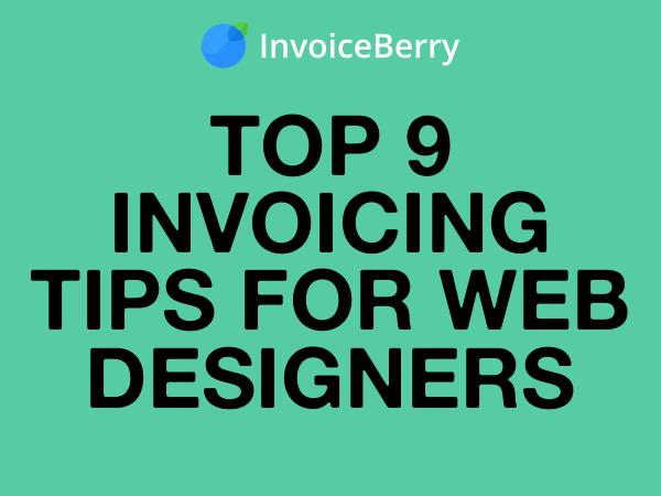 Top 9 Invoicing Tips for Web Designers