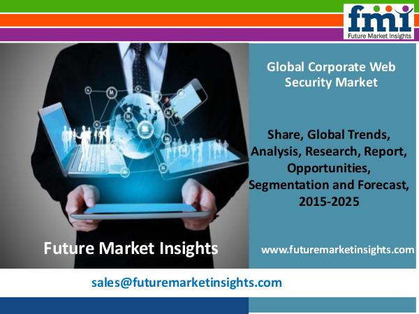 Research Report and Overview on Corporate Web Security Market, 2015-2 Corporate Web Security Market Globally Expected to