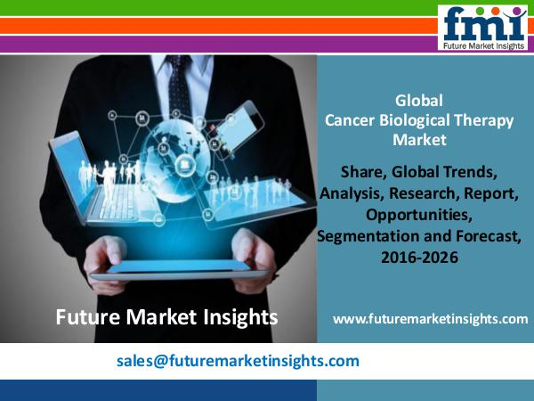 Good Growth Opportunities in Global Cancer Biological Therapy Market FMI Releases New Report on the Cancer Biological T