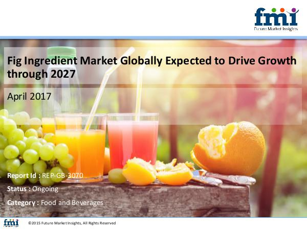 FMI Fig Ingredient Market Globally Expected to Drive G