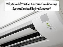 Why Should You Get Your Air Conditioning System Serviced