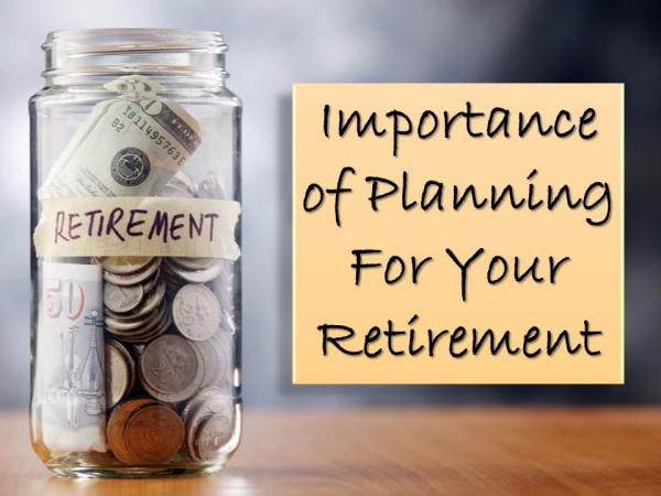 Importance of Planning For Your Retirement Importance of Planning For Your Retirement