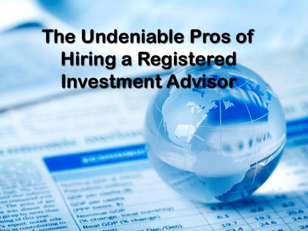 ​The Undeniable Pros of Hiring a Registered Investment Advisor Hiring a Registered Investment Advisor