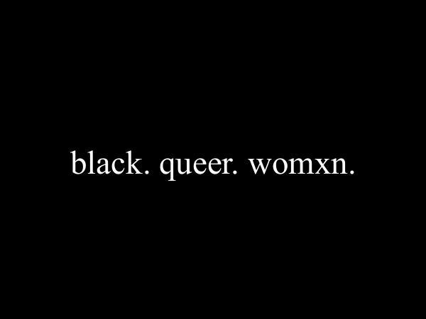 black queer womxn