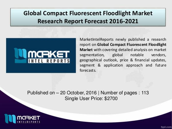 Comparative Global Compact Fluorescent Floodlight Market 2016-2021 Compact Fluorescent Floodlight