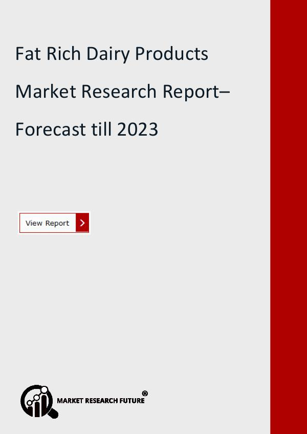 Market Research Future (Food and Beverages) Fat Rich Dairy Products Market Research Report