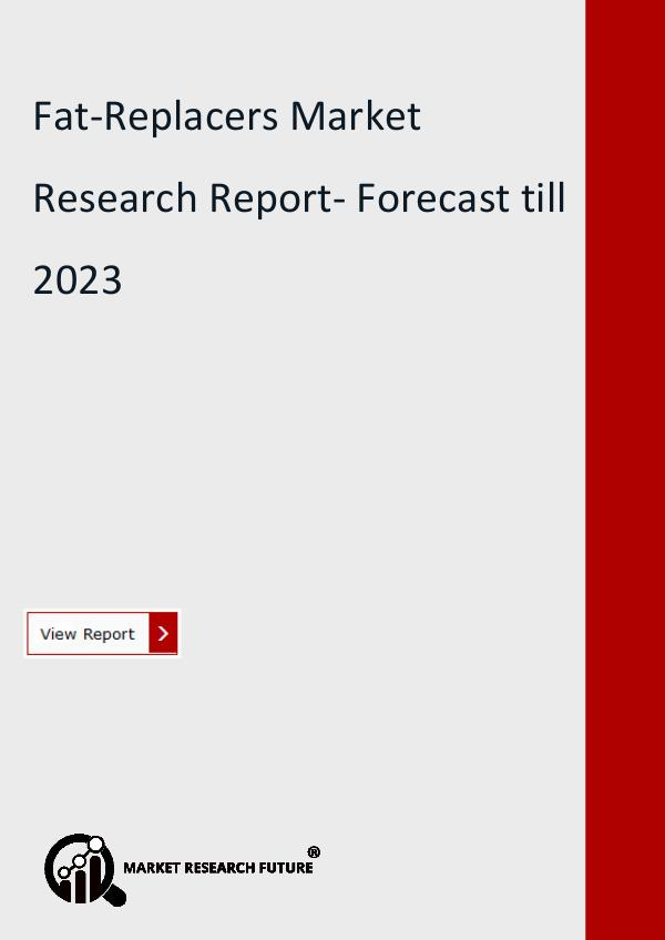 Market Research Future (Food and Beverages) Fat-Replacers Market to Develop Rapidly at CAGR