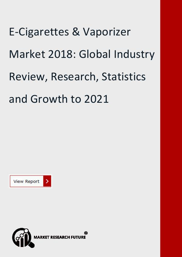 Market Research Future (Food and Beverages) E-Cigarettes & Vaporizer Market Forecast to 2021