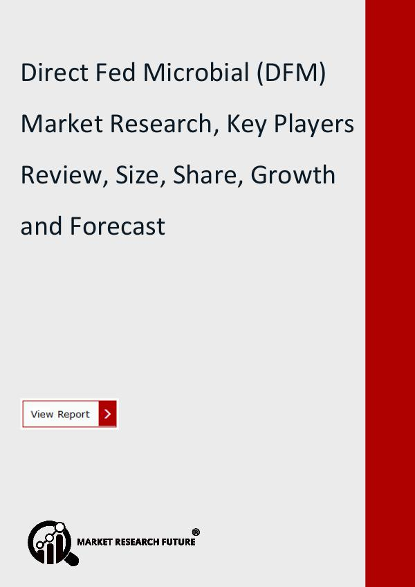 Market Research Future (Food and Beverages) Direct Fed Microbial (DFM) Market Research Report