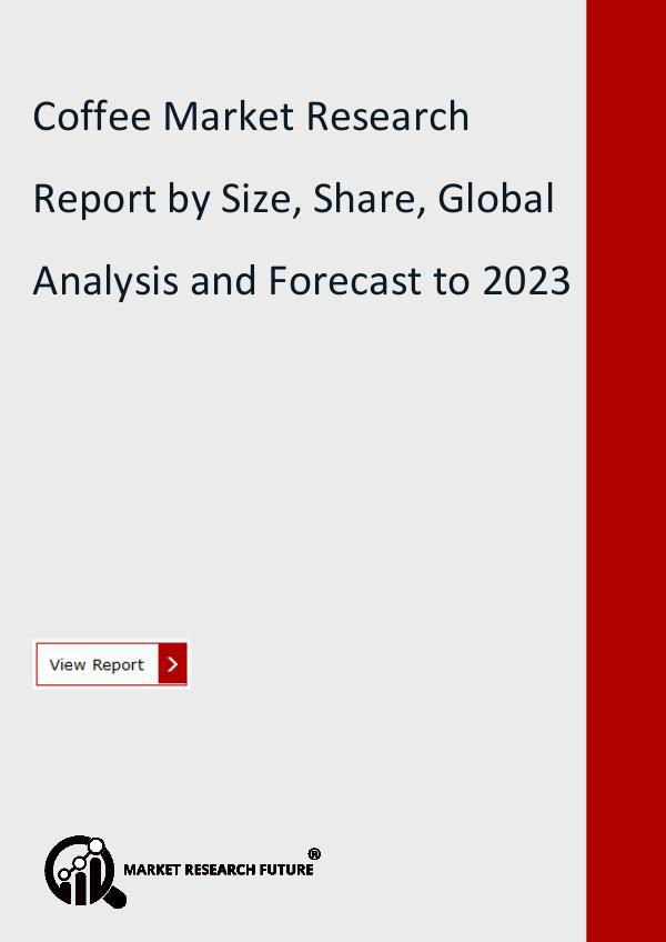 Market Research Future (Food and Beverages) Coffee Market 2019 to 2023 – Market Share, Growth