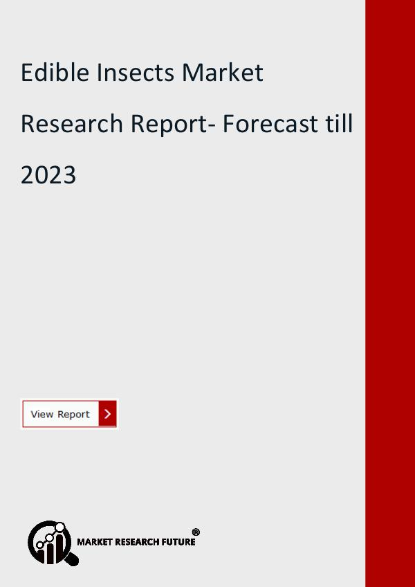 Market Research Future (Food and Beverages) Edible Insects Market Size, share 2019 | Trend