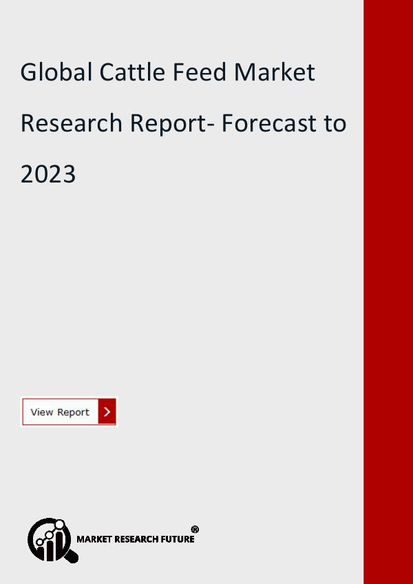 Market Research Future (Food and Beverages) Cattle Feed Market Forecast to 2023 Available in N