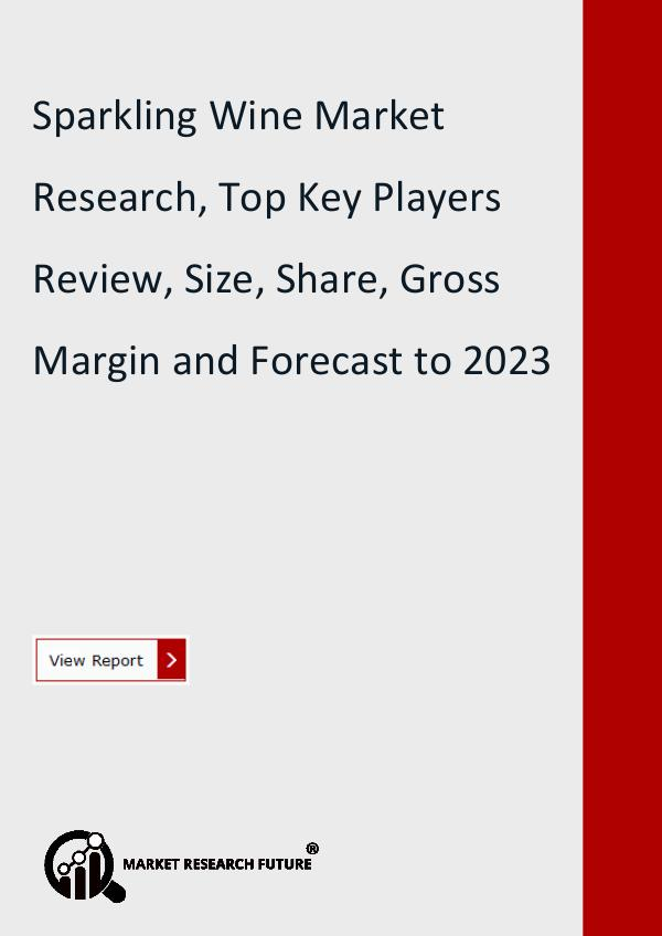 Market Research Future (Food and Beverages) Sparkling Wine Market Size, Share, Trend, Gross Ma