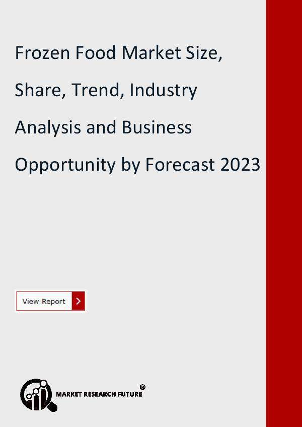 Market Research Future (Food and Beverages) Frozen Food Market Size, Share, Brand Analysis