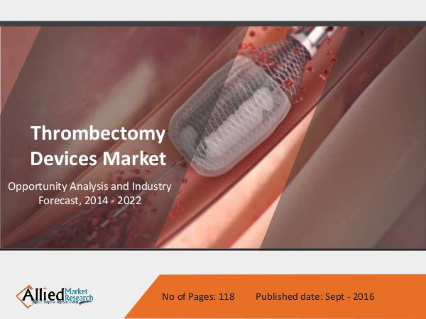Thrombectomy Devices Market by Type and Diseases - 2022 Thrombectomy Devices Market by Type and Diseases -