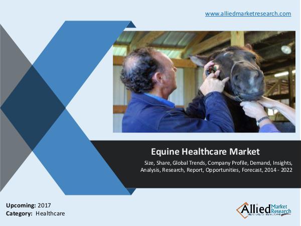 Equine Healthcare Market - Size, Share, Forecast, 2014 - 2022 Equine Healthcare Market - Size, Share, Forecast,