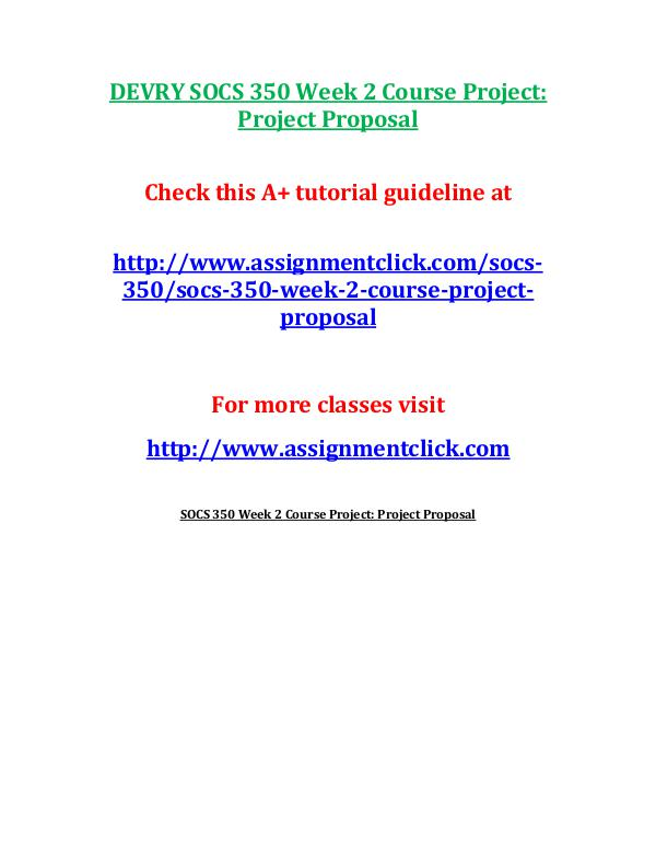 DEVRY SOCS 350 Entire Course DEVRY SOCS 350 Week 2 Course Project: Project Prop