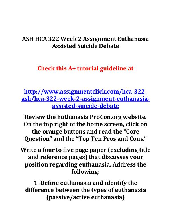 ASH HCA 322 Entire Course ASH HCA 322 Week 2 Assignment Euthanasia Assisted