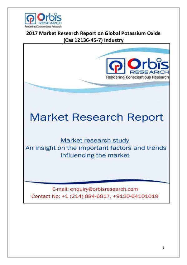 Global Potassium Oxide (Cas 12136-45-7) Industry Overview Orbis Research: 2017 Global Potassium Oxide