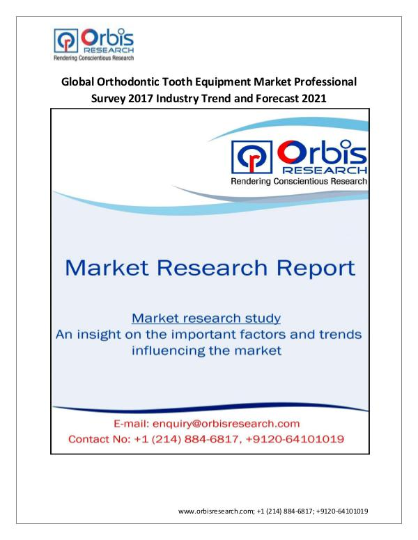 Pharmaceuticals and Healthcare Market Research Report 2017 Global Orthodontic Tooth Equipment Market Pro