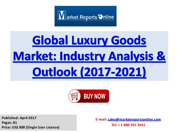 Global Luxury Goods Market Trends Industry Analysis and Forecast 2021 April 2017