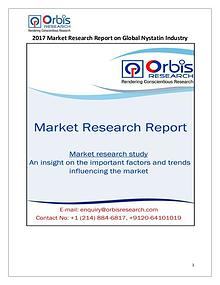 Global Nystatin Industry Latest Report by Orbis Research