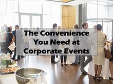 The Convenience You Need at Corporate Events