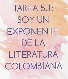 TAREA 5.1: SOY UN EXPONENTE DE LA LITERATURA COLOMBIANA