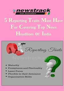5 Reporting Traits Must Have for Covering Top News Headlines of India