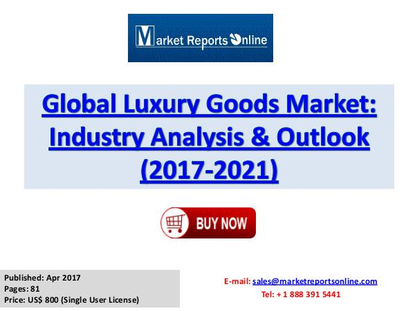 Luxury Goods Market Research Report and Trends Forecasts 2017 to 2021 Luxury Goods Market Global Analysis 2017